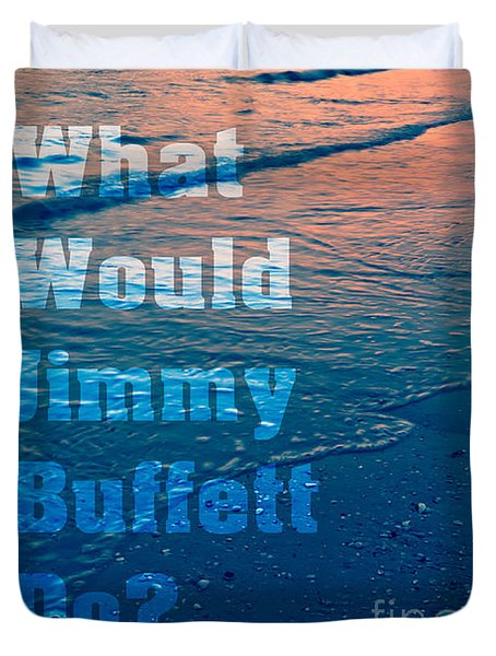 What Would Jimmy Buffet Do Square Duvet Cover by Edward Fielding