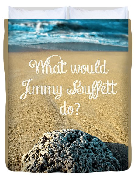 What Would Jimmy Buffett Do Duvet Cover