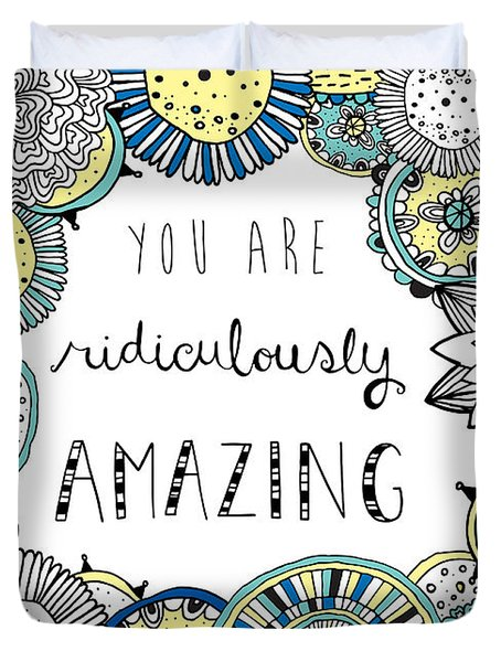 You Are Ridiculously Amazing Duvet Cover