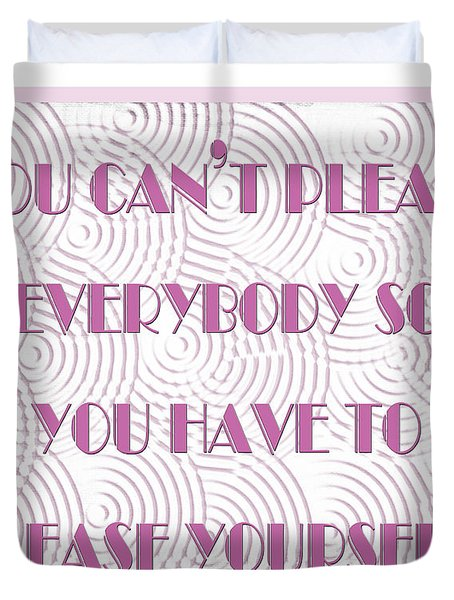 You Can Not Please Everybody Duvet Cover