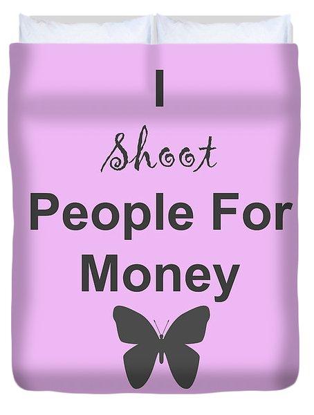 I Shoot People For Money Duvet Cover