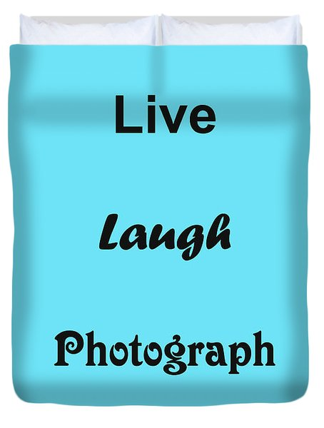 Duvet Cover featuring the photograph Live Laugh Photograph by Traci Cottingham