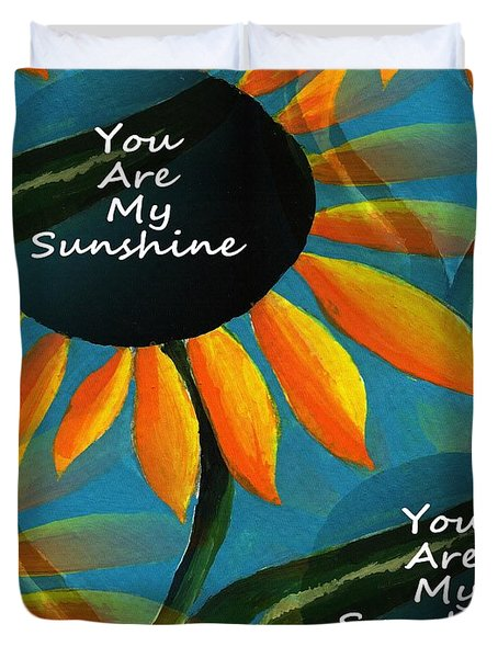 You Are My Sunshine Duvet Cover by Kathleen Sartoris