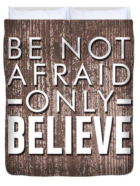 Be Not Afraid, Only Believe - Bible Verses Art - Mark 5 36 Duvet Cover