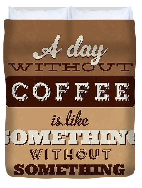 A Day Without Coffee Duvet Cover