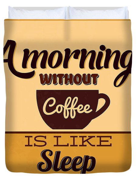 A Morning Without Coffee Is Like Sleep Duvet Cover