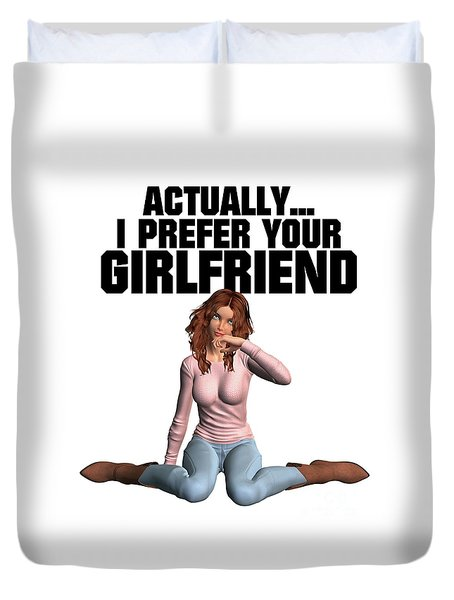 Actually I Prefer Your Girlfriend Duvet Cover by Esoterica Art Agency