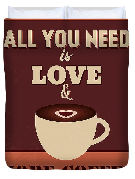 All You Need Is Love And More Coffee Duvet Cover