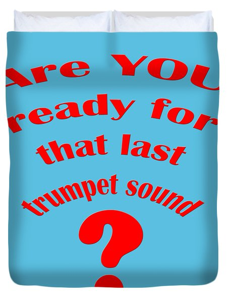 Are You Ready For The Last Trumpet Sound Duvet Cover