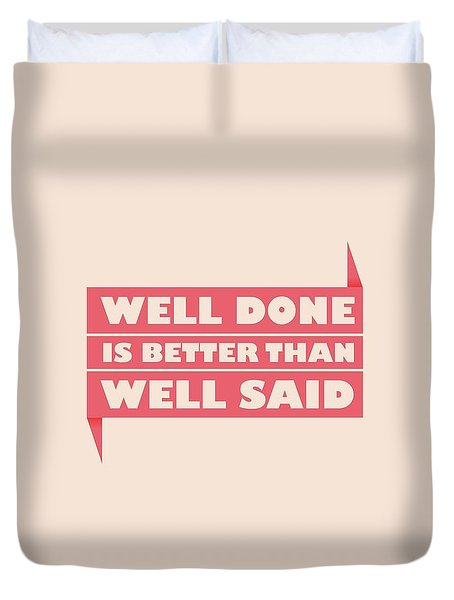 Well Done Is Better Than Well Said -  Benjamin Franklin Inspirational Quotes Poster Duvet Cover