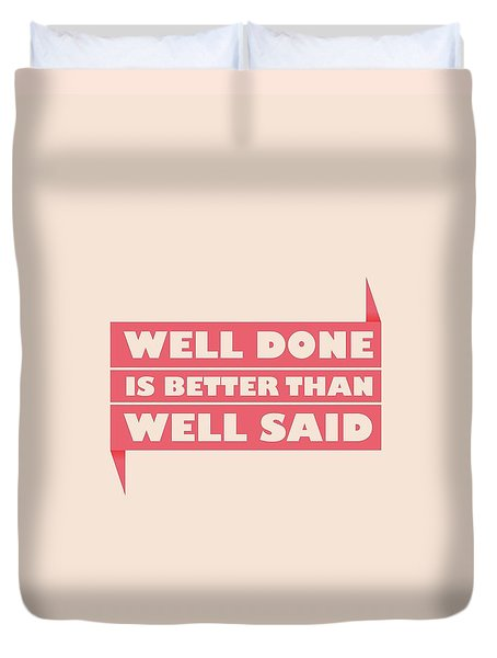 Well Done Is Better Than Well Said -  Benjamin Franklin Inspirational Quotes Poster Duvet Cover by Lab No 4 - The Quotography Department