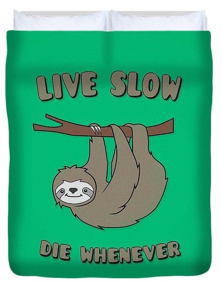 Funny And Cute Sloth Live Slow Die Whenever Cool Statement  Duvet Cover