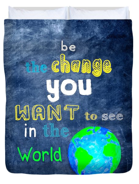 Be The Change You Want To See In The World Duvet Cover by Mark E Tisdale