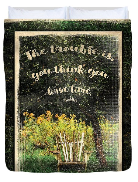 The Trouble Is You Think You Have Time Buddha Quote Duvet Cover