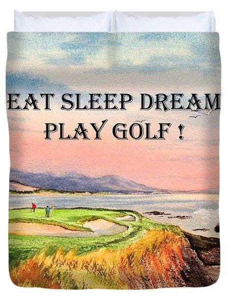 Eat Sleep Dream Play Golf - Pebble Beach 7th Hole Duvet Cover by Bill Holkham