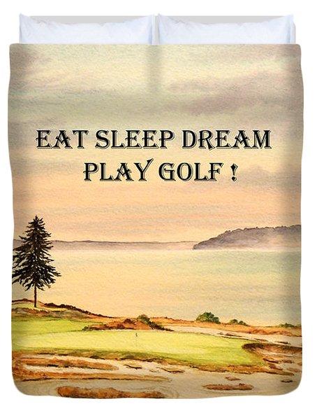 Eat Sleep Dream Play Golf - Chambers Bay Duvet Cover by Bill Holkham