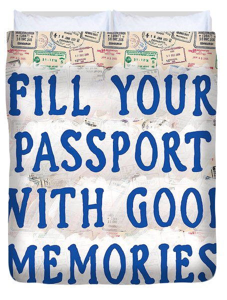 Fill Your Passport With Good Memories Duvet Cover
