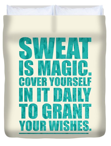 Sweat Is Magic. Cover Yourself In It Daily To Grant Your Wishes Gym Motivational Quotes Poster Duvet Cover