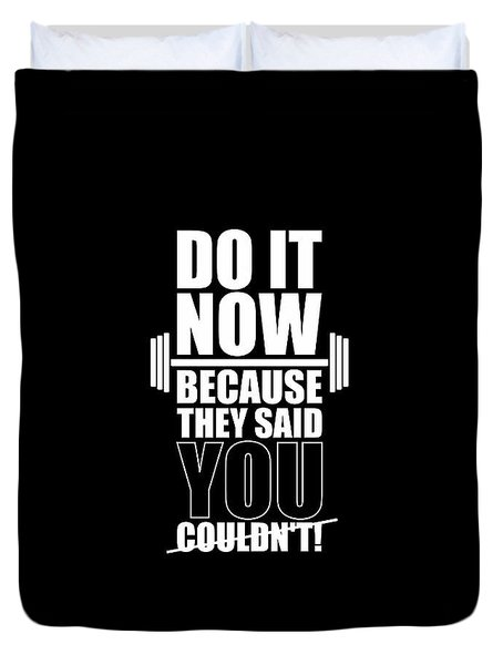 Do It Now Because They Said You Couldn't Gym Quotes Poster Duvet Cover