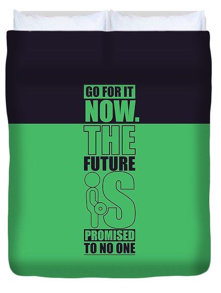 Go For It Now Gym Quotes Poster Duvet Cover