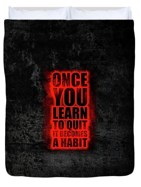Once You Learn To Quit It Becomes A Habit Gym Motivational Quotes Poster Duvet Cover