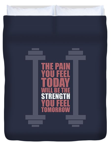 The Pain You Feel Today Will Be The Strength You Feel Tomorrow Gym Motivational Quotes Poster Duvet Cover