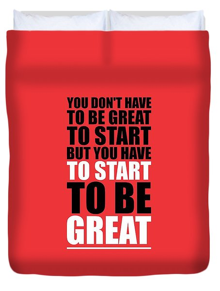 You Do Not Have To Be Great To Start But You Have To Start Gym Inspirational Quotes Poster Duvet Cover