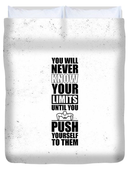 You Will Never Know Your Limits Until You Push Yourself To Them Gym Motivational Quotes Poster Duvet Cover