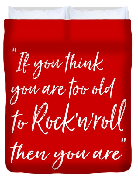 If You Think You Are  Too Old Duvet Cover