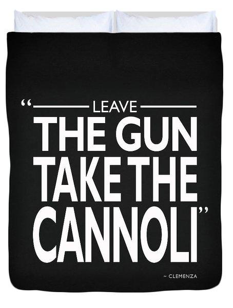 Leave The Gun Take The Cannoli Duvet Cover