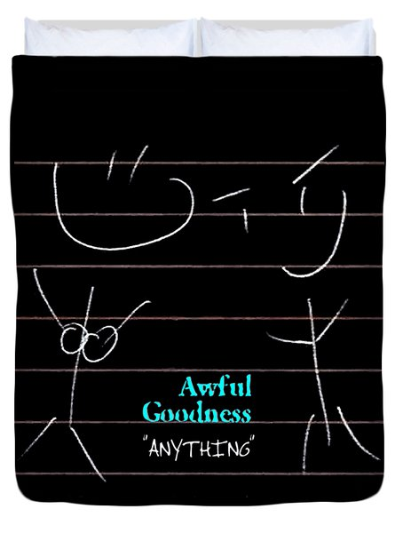 Awful Goodness - Anything Duvet Cover