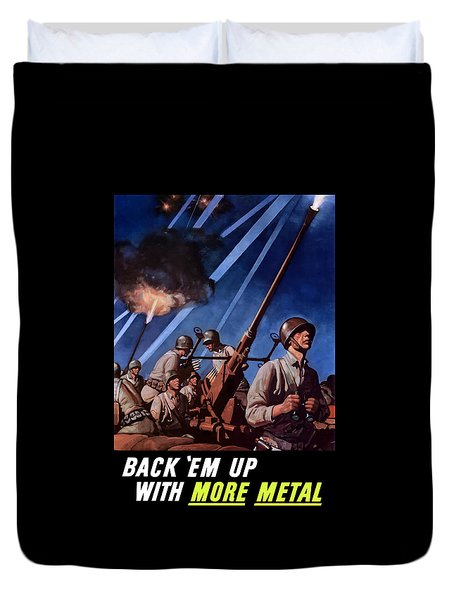 Back 'em Up With More Metal  Duvet Cover by War Is Hell Store