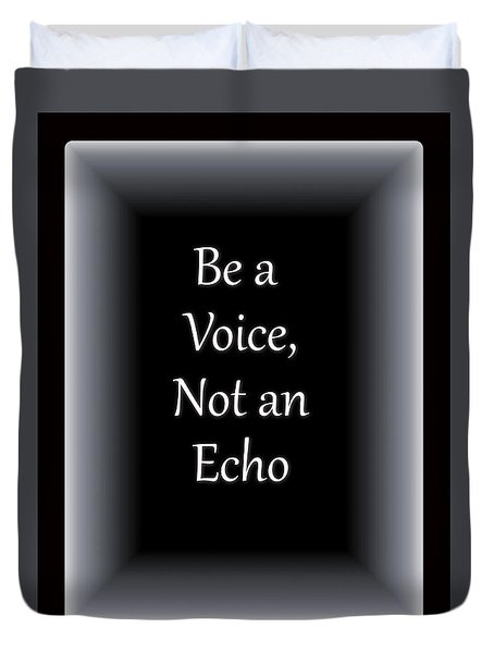 Be A Voice, Not An Echo 2 Duvet Cover