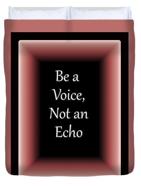 Be A Voice, Not An Echo Duvet Cover