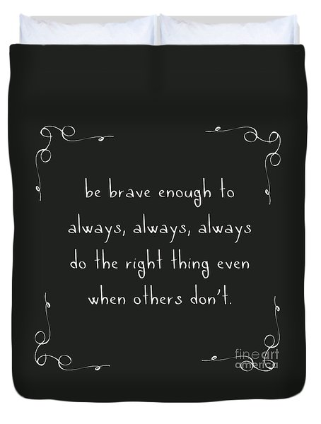 Be Brave Enough To Do The Right Thing Duvet Cover