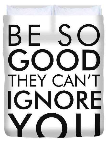 Be So Good They Can't Ignore You Duvet Cover