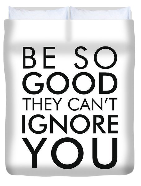 Be So Good They Can't Ignore You - Minimalist Print - Typography - Quote Poster Duvet Cover
