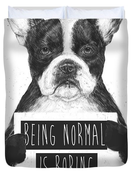 Being Normal Is Boring Duvet Cover