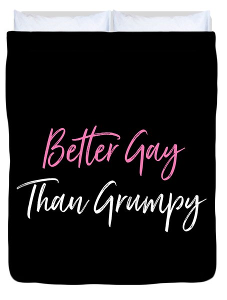 Better Gay Than Grumpy Duvet Cover