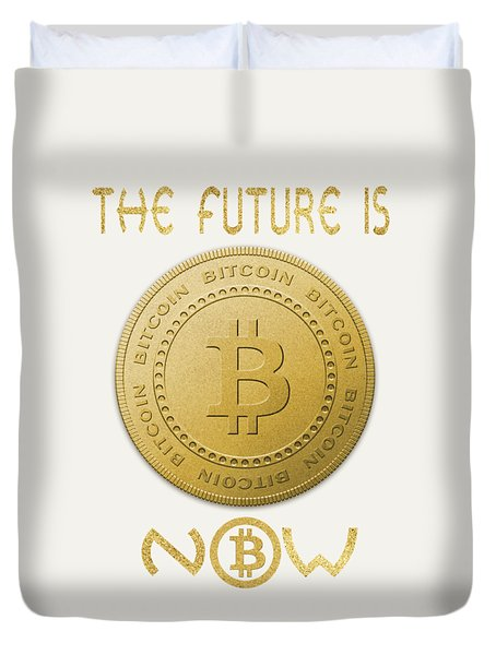 Duvet Cover featuring the digital art Bitcoin Symbol Logo The Future Is Now Quote Typography by Georgeta Blanaru