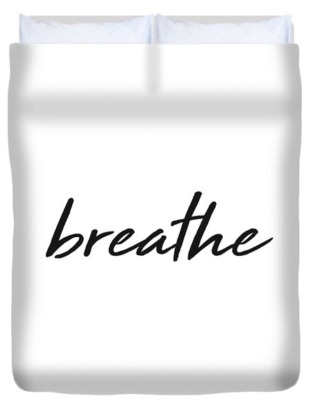 Breathe - Minimalist Print - Black And White - Typography - Quote Poster Duvet Cover