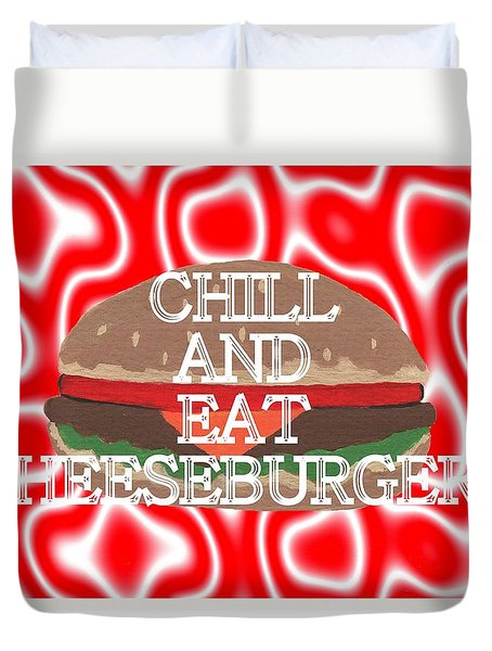 Chill And Eat Cheeseburgers Duvet Cover by Kathleen Sartoris