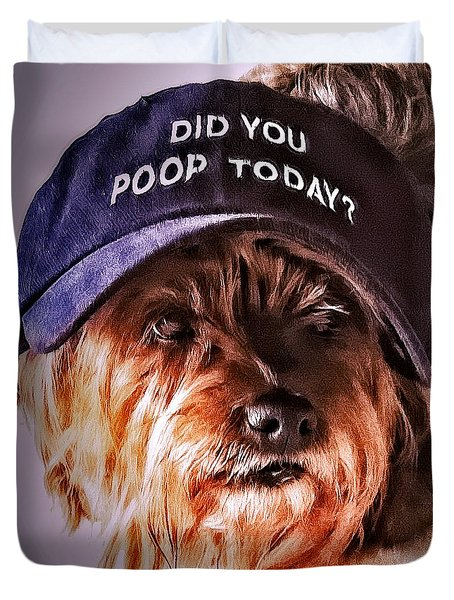 Duvet Cover featuring the digital art Did You Poop Today by Kathy Tarochione