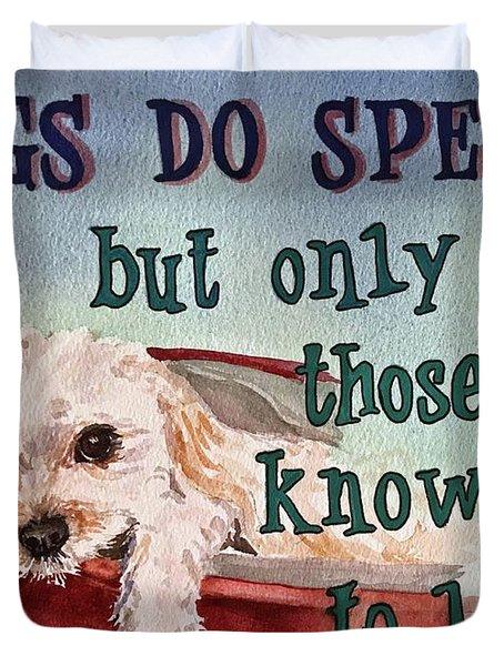 Dogs Do Speak Duvet Cover