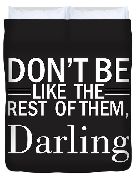 Don't Be Like The Rest Of Them, Darling Duvet Cover