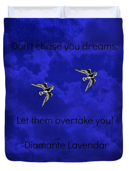 Don't Chase Your Dreams Duvet Cover