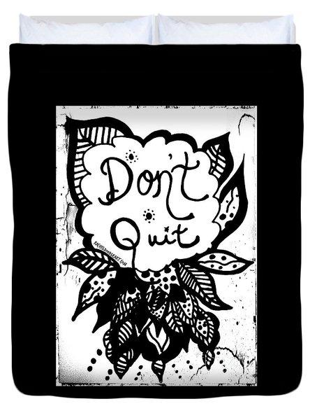 Don't Quit Duvet Cover