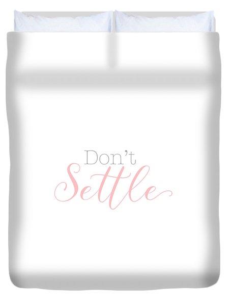 Don't Settle Duvet Cover