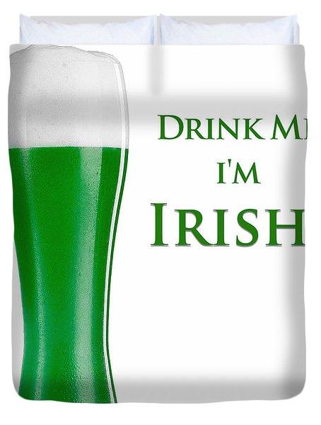 Drink Me I'm Irish Duvet Cover
