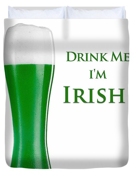 Drink Me I'm Irish Duvet Cover